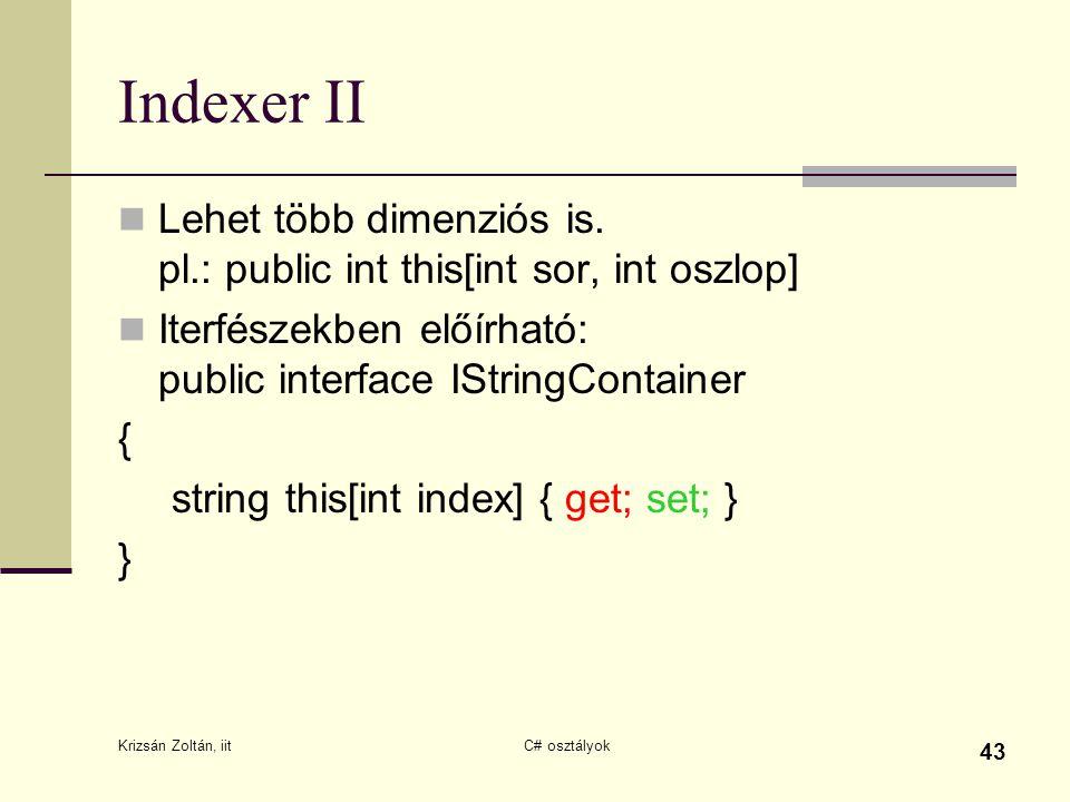 Indexer II Lehet több dimenziós is. pl.: public int this[int sor, int oszlop] Iterfészekben előírható: public interface IStringContainer.